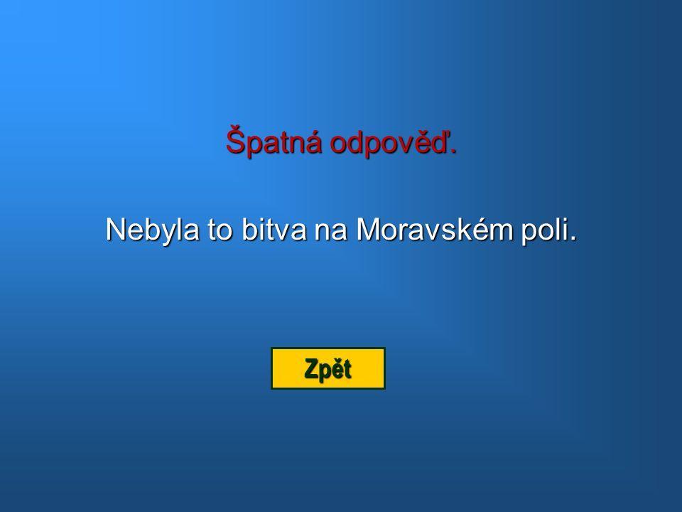 Nebyla to bitva na Moravském poli.