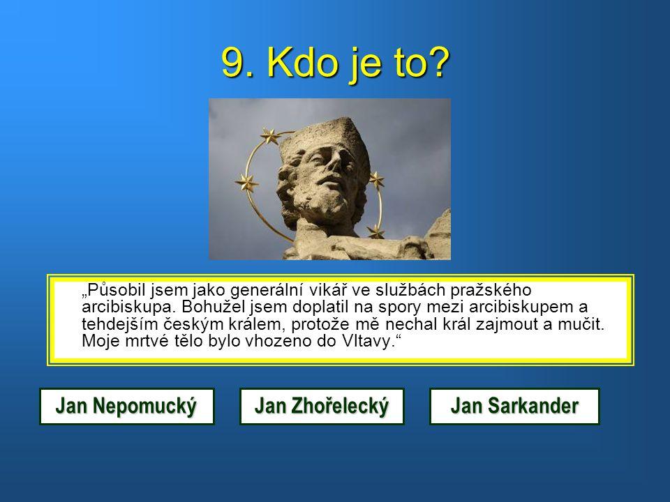 9. Kdo je to Jan Nepomucký Jan Zhořelecký Jan Sarkander