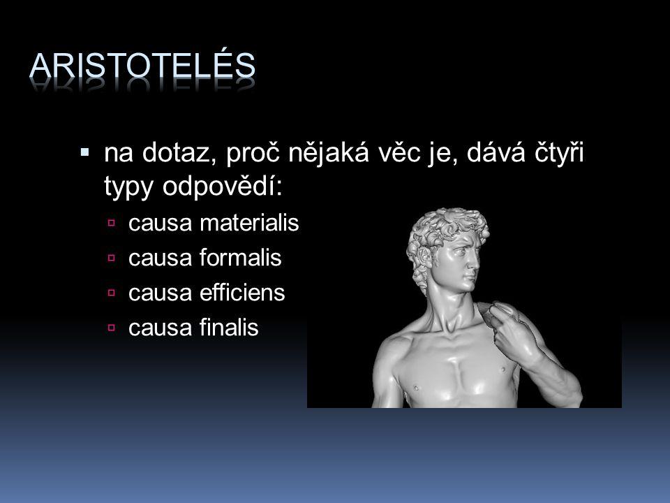 Aristotelés na dotaz, proč nějaká věc je, dává čtyři typy odpovědí: