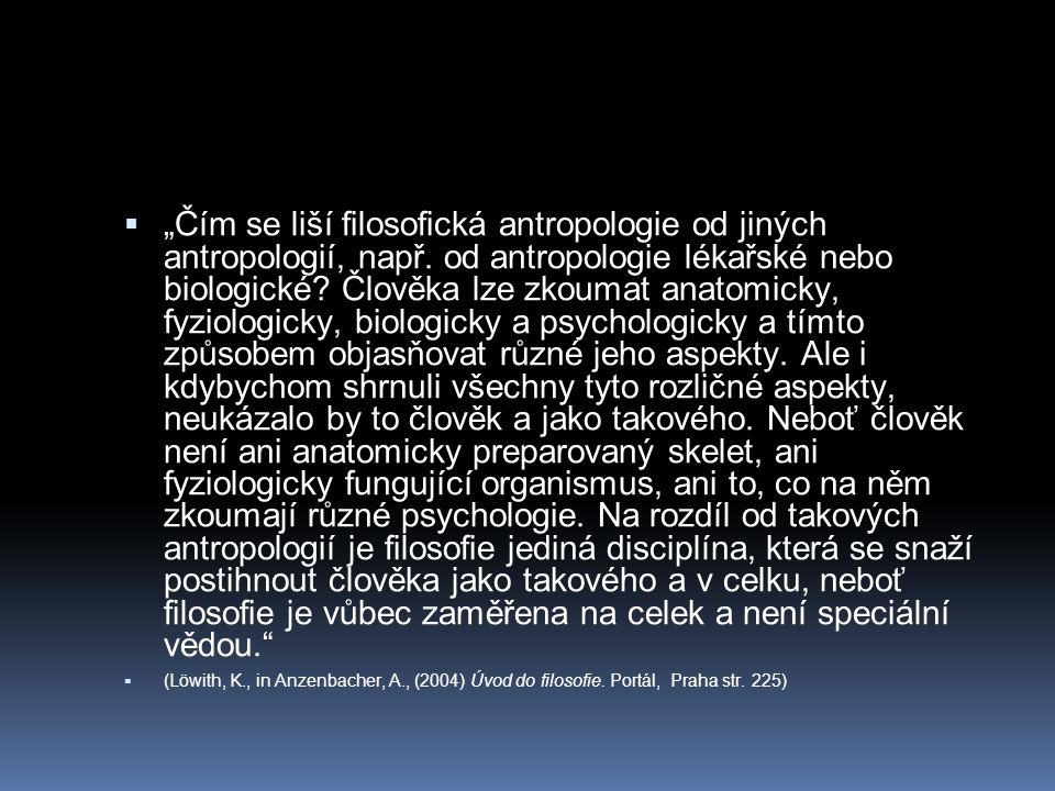 """""""Čím se liší filosofická antropologie od jiných antropologií, např"""
