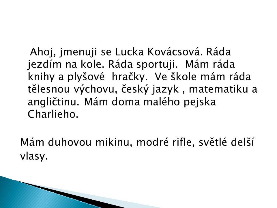 Ahoj, jmenuji se Lucka Kovácsová. Ráda jezdím na kole. Ráda sportuji