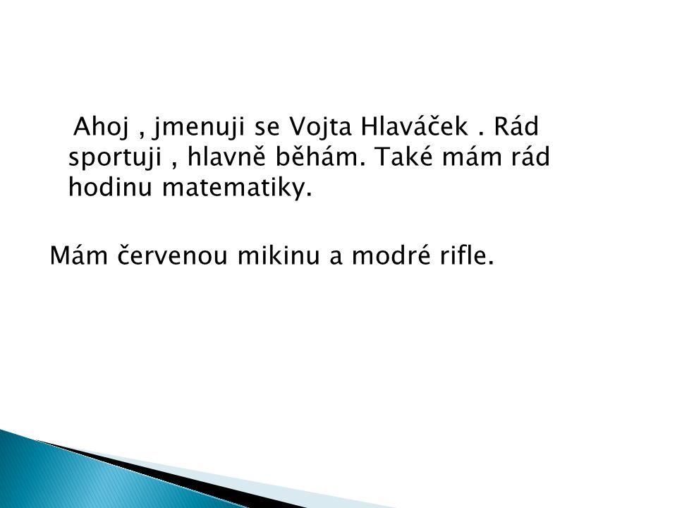 Ahoj , jmenuji se Vojta Hlaváček. Rád sportuji , hlavně běhám