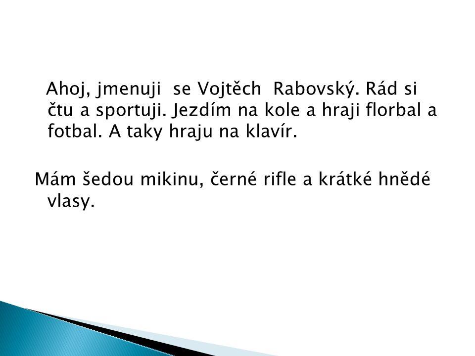 Ahoj, jmenuji se Vojtěch Rabovský. Rád si čtu a sportuji