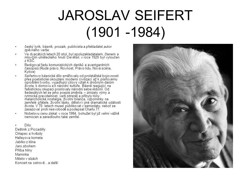 JAROSLAV SEIFERT (1901 -1984) český lyrik, básník, prozaik, publicista a překladatel,autor zpěvného verše.