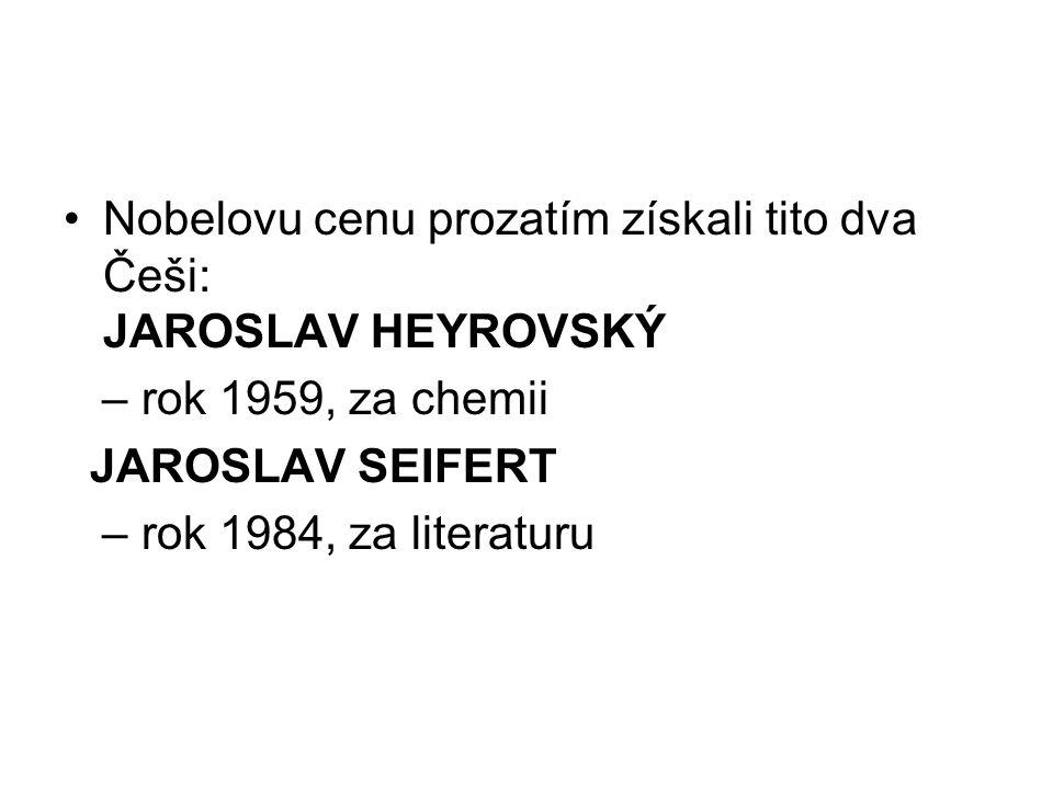 Nobelovu cenu prozatím získali tito dva Češi: JAROSLAV HEYROVSKÝ