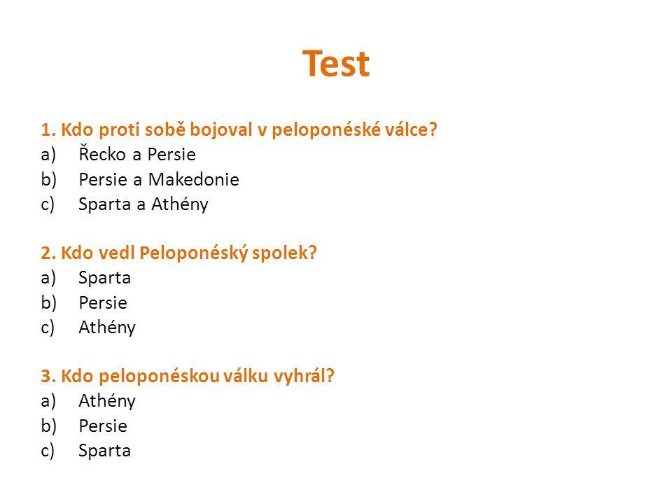 Test 1. Kdo proti sobě bojoval v peloponéské válce Řecko a Persie