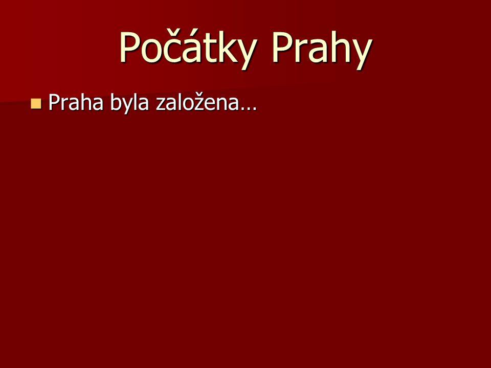 Počátky Prahy Praha byla založena…