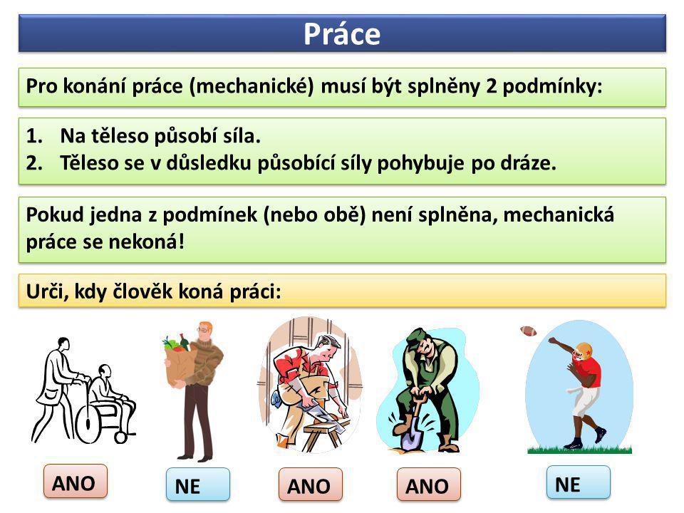 Práce Pro konání práce (mechanické) musí být splněny 2 podmínky: