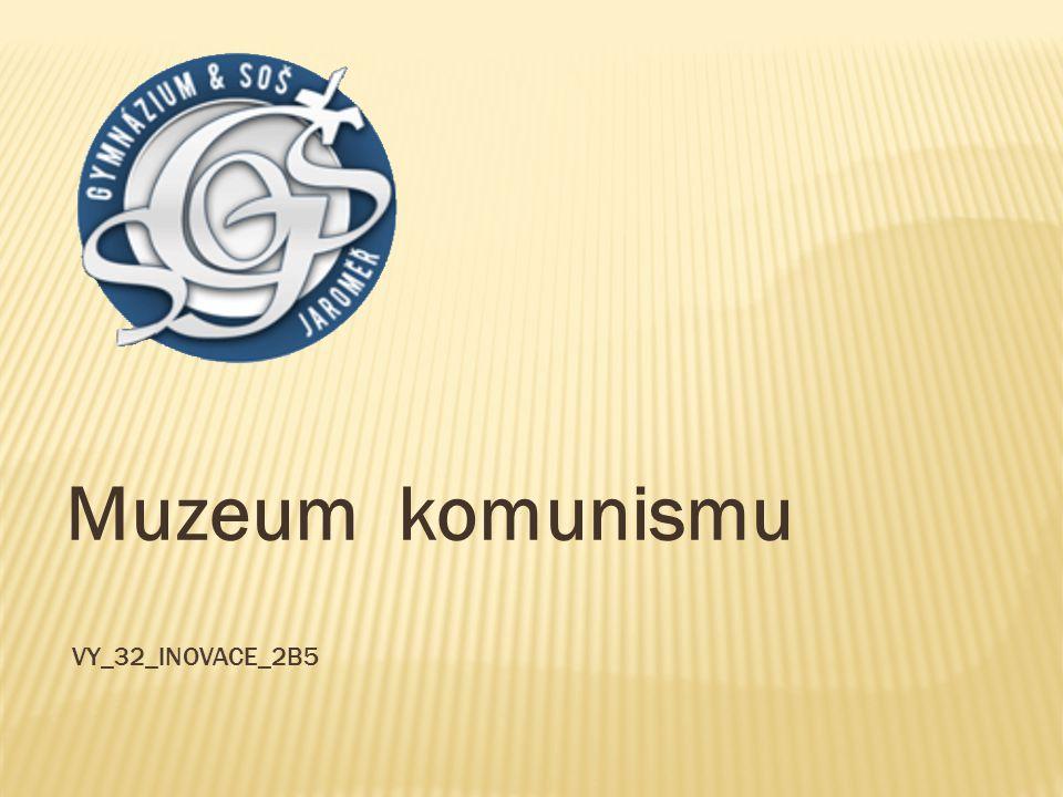 Muzeum komunismu VY_32_INOVACE_2B5
