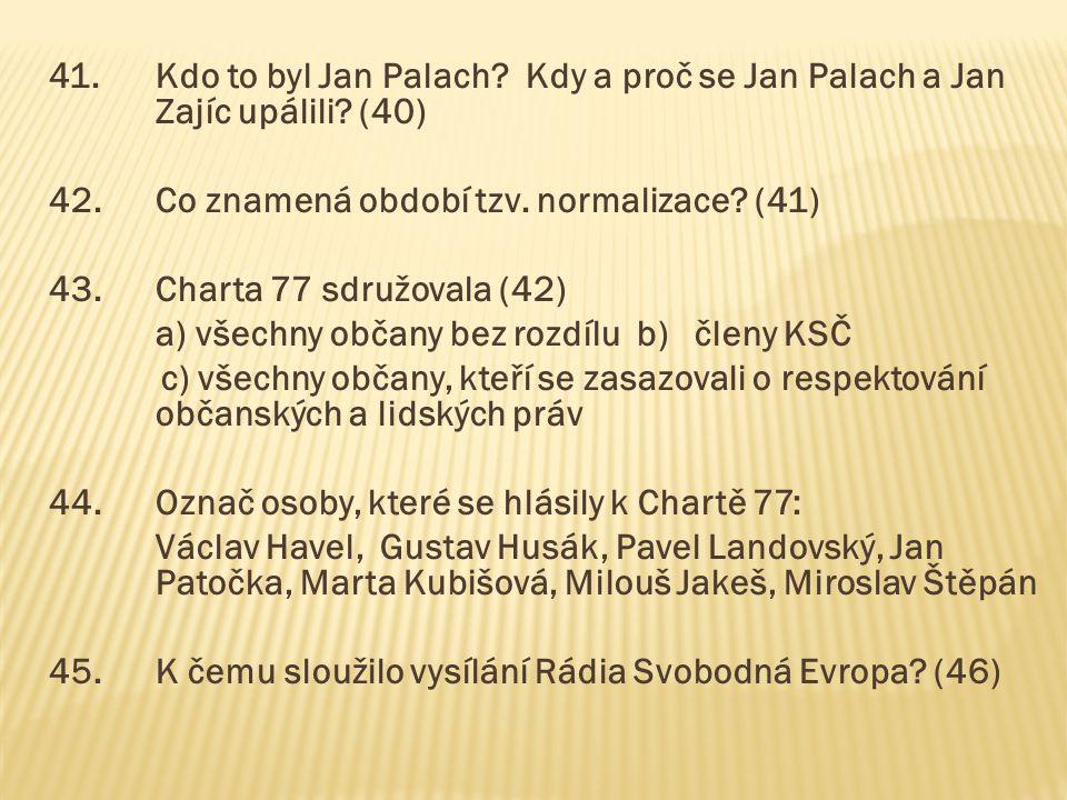 41. Kdo to byl Jan Palach. Kdy a proč se Jan Palach a Jan Zajíc upálili.