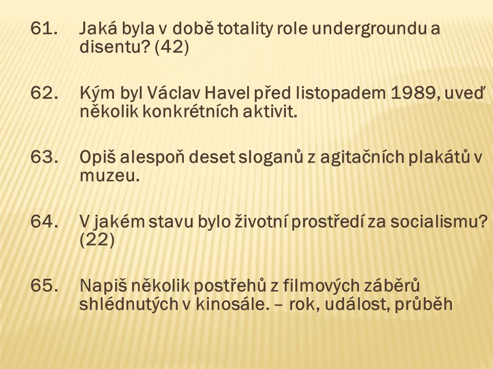 61. Jaká byla v době totality role undergroundu a disentu. (42) 62