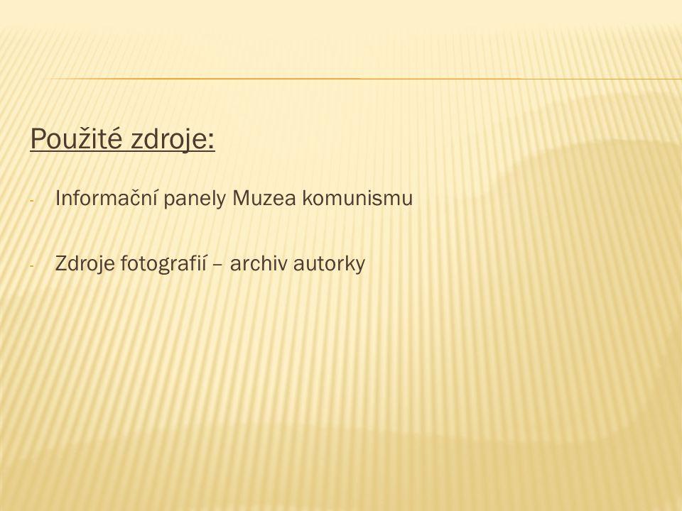 Použité zdroje: Informační panely Muzea komunismu
