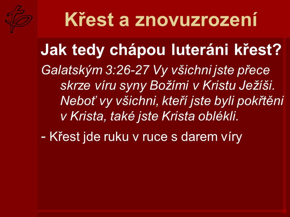 Křest a znovuzrození Jak tedy chápou luteráni křest