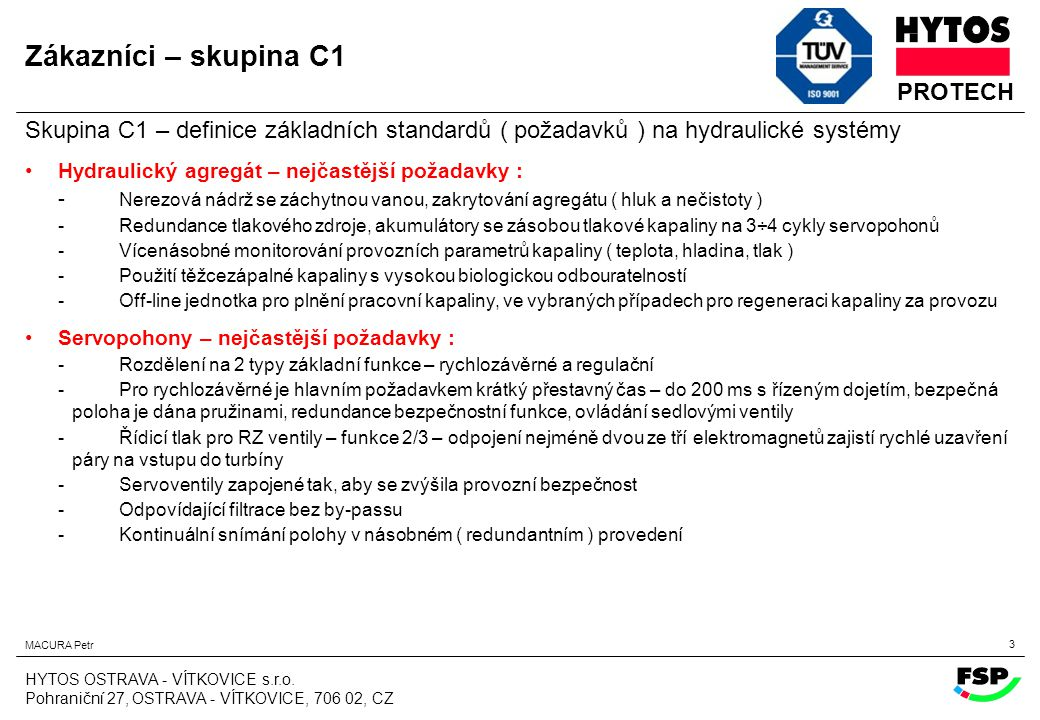 Zákazníci – skupina C1 Skupina C1 – definice základních standardů ( požadavků ) na hydraulické systémy.