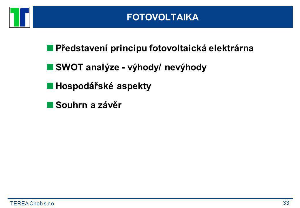 FOTOVOLTAIKA Představení principu fotovoltaická elektrárna. SWOT analýze - výhody/ nevýhody. Hospodářské aspekty.