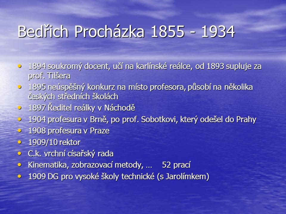 Bedřich Procházka 1855 - 1934 1894 soukromý docent, učí na karlínské reálce, od 1893 supluje za prof. Tilšera.