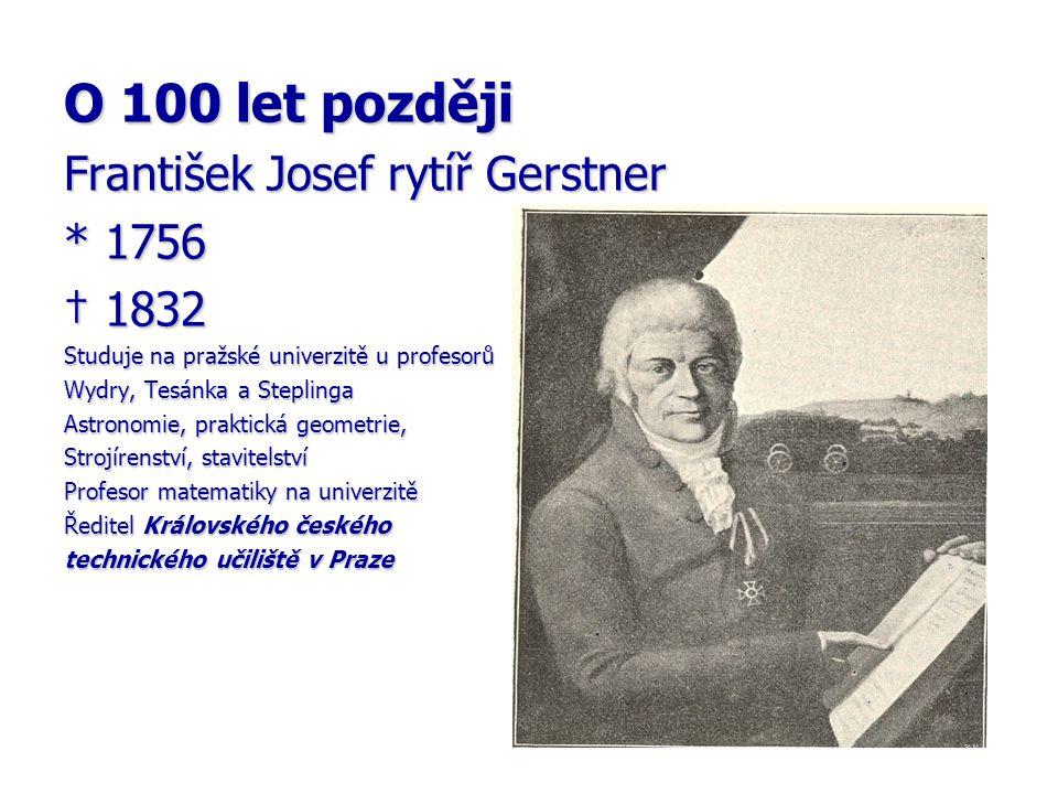 O 100 let později František Josef rytíř Gerstner * 1756 † 1832