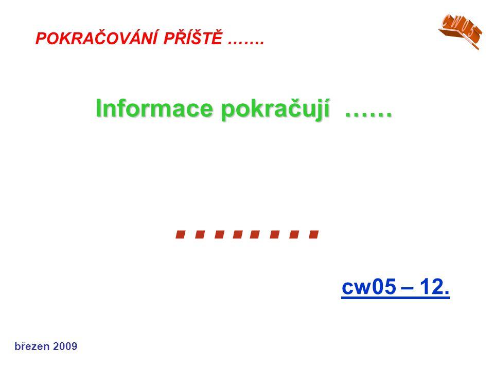 …..… Informace pokračují …… cw05 – 12. CW05 POKRAČOVÁNÍ PŘÍŠTĚ …….