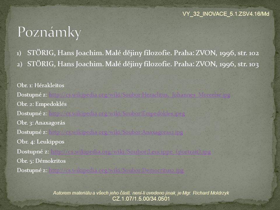 VY_32_INOVACE_5.1.ZSV4.16/Md Poznámky. STÖRIG, Hans Joachim. Malé dějiny filozofie. Praha: ZVON, 1996, str. 102.