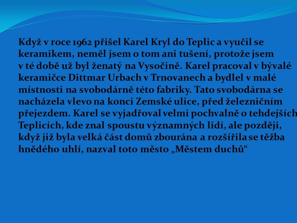 Když v roce 1962 přišel Karel Kryl do Teplic a vyučil se