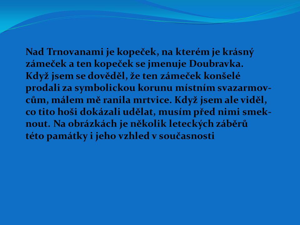 Nad Trnovanami je kopeček, na kterém je krásný
