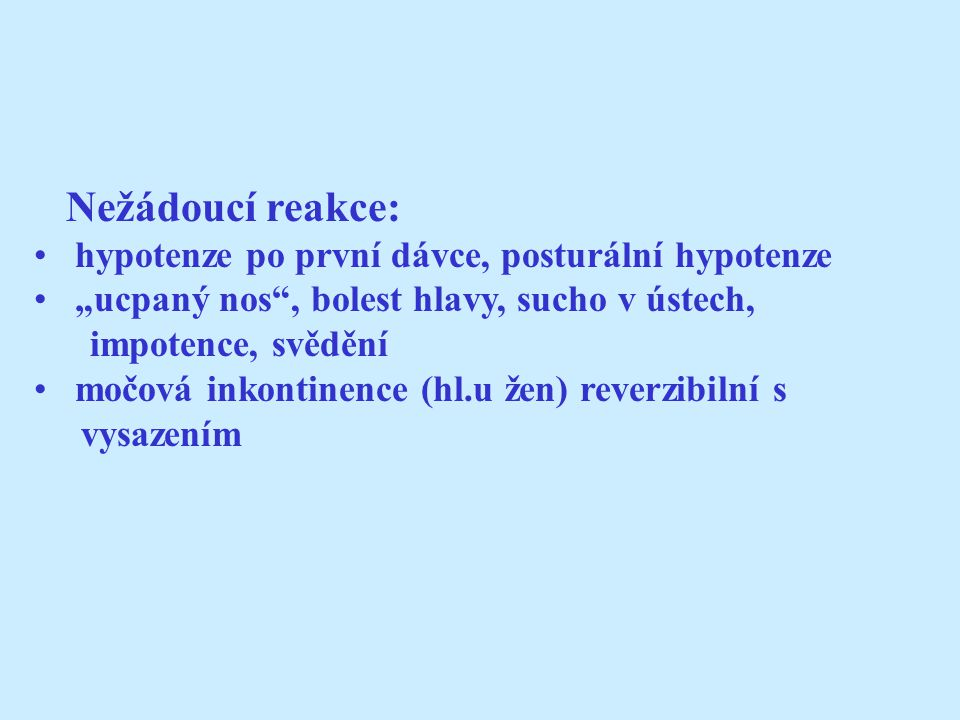 Nežádoucí reakce: hypotenze po první dávce, posturální hypotenze