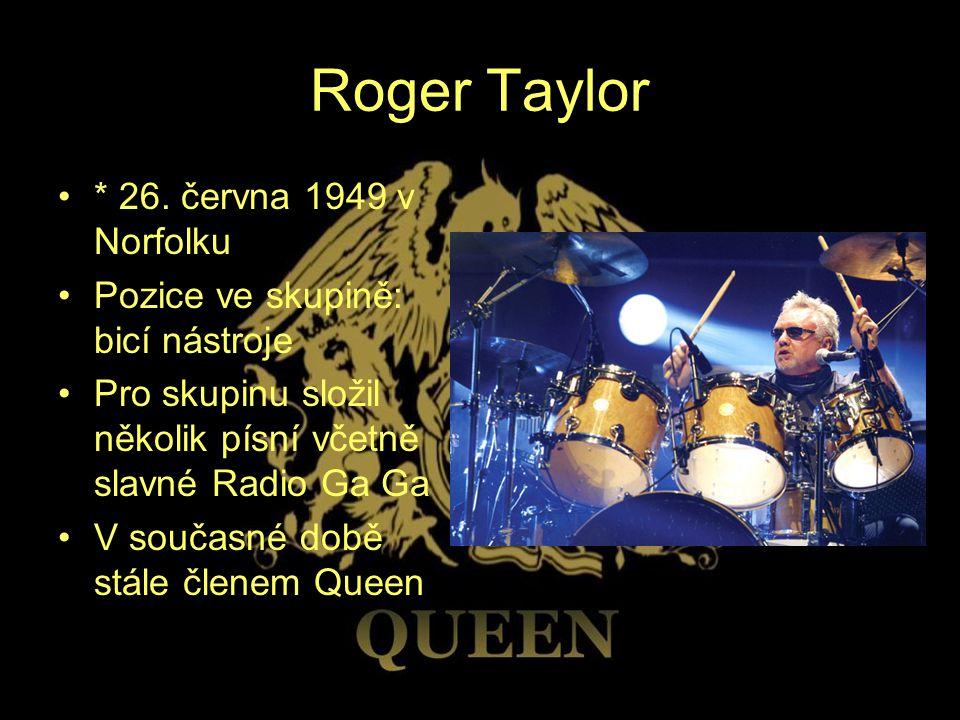 Roger Taylor * 26. června 1949 v Norfolku