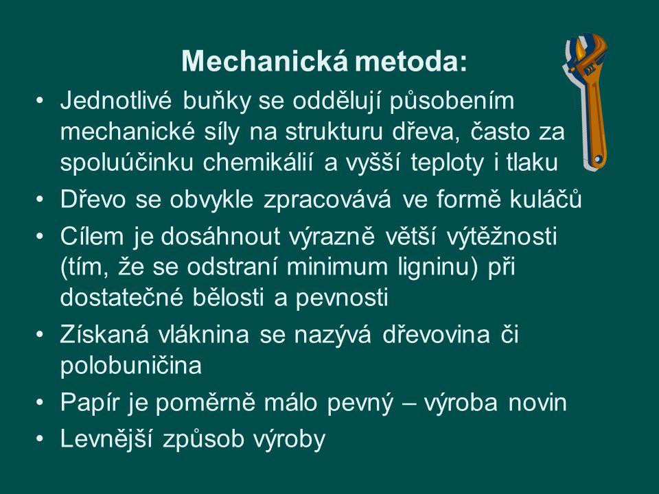 Mechanická metoda: Jednotlivé buňky se oddělují působením mechanické síly na strukturu dřeva, často za spoluúčinku chemikálií a vyšší teploty i tlaku.