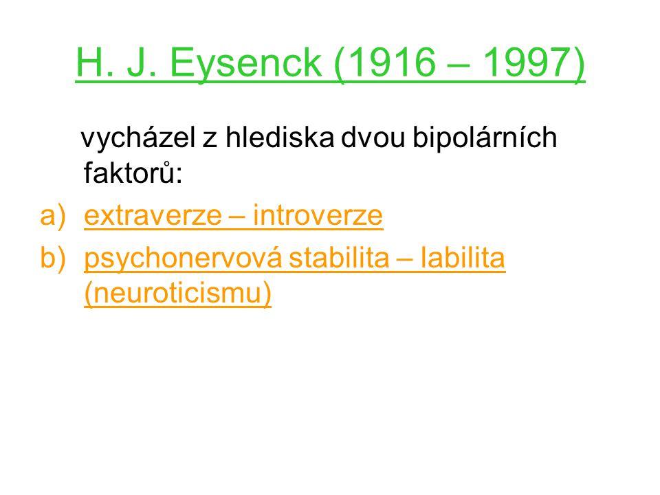 H. J. Eysenck (1916 – 1997) vycházel z hlediska dvou bipolárních faktorů: extraverze – introverze.