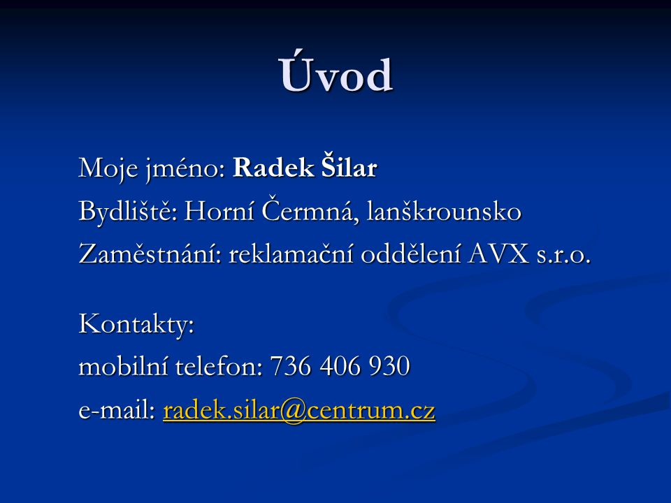 Úvod Moje jméno: Radek Šilar Bydliště: Horní Čermná, lanškrounsko