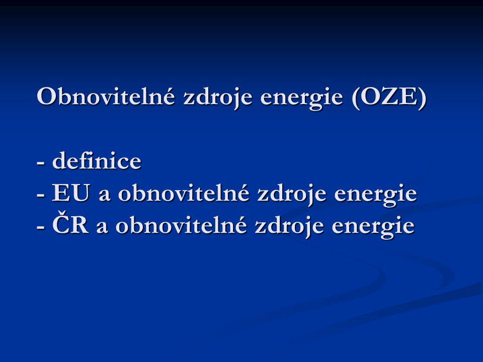 Obnovitelné zdroje energie (OZE) - definice - EU a obnovitelné zdroje energie - ČR a obnovitelné zdroje energie