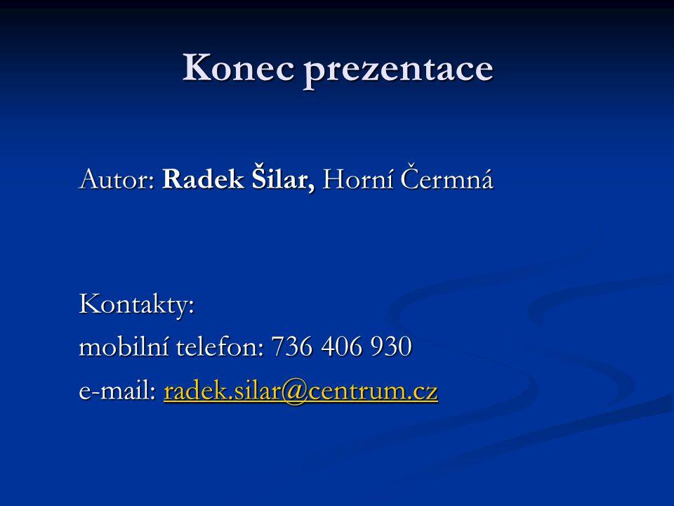 Konec prezentace Autor: Radek Šilar, Horní Čermná Kontakty:
