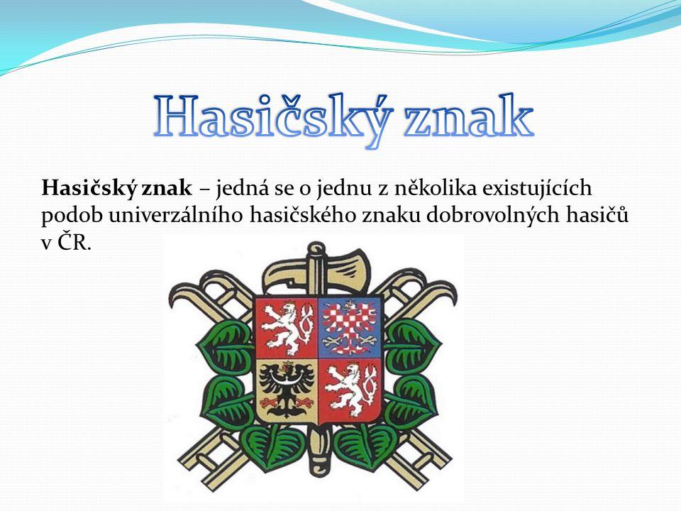 Hasičský znak Hasičský znak – jedná se o jednu z několika existujících podob univerzálního hasičského znaku dobrovolných hasičů v ČR.