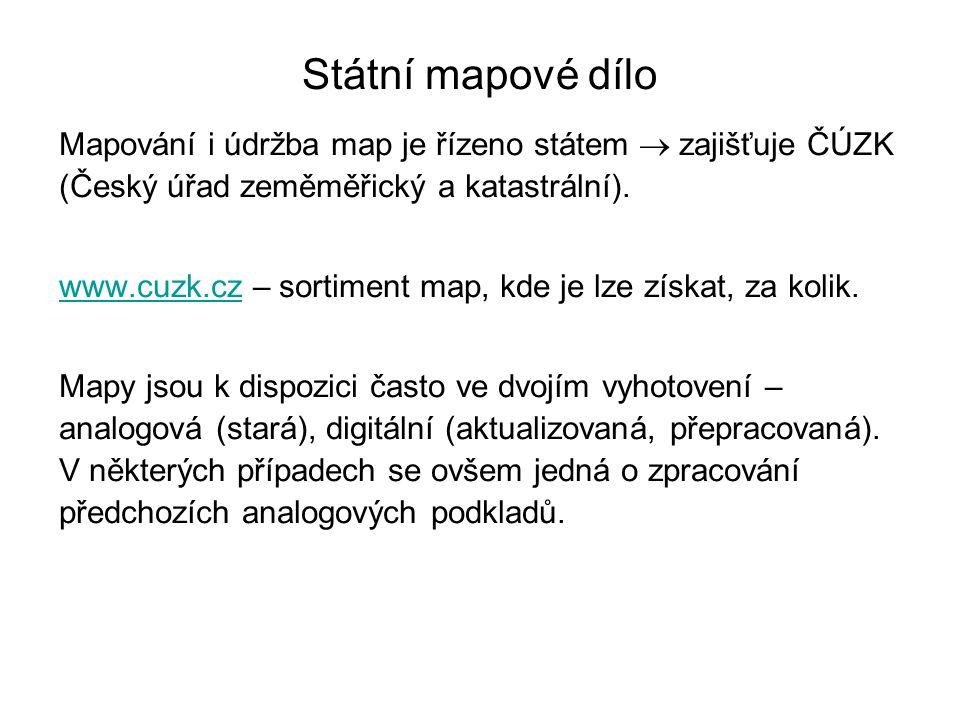 Státní mapové dílo Mapování i údržba map je řízeno státem  zajišťuje ČÚZK (Český úřad zeměměřický a katastrální).