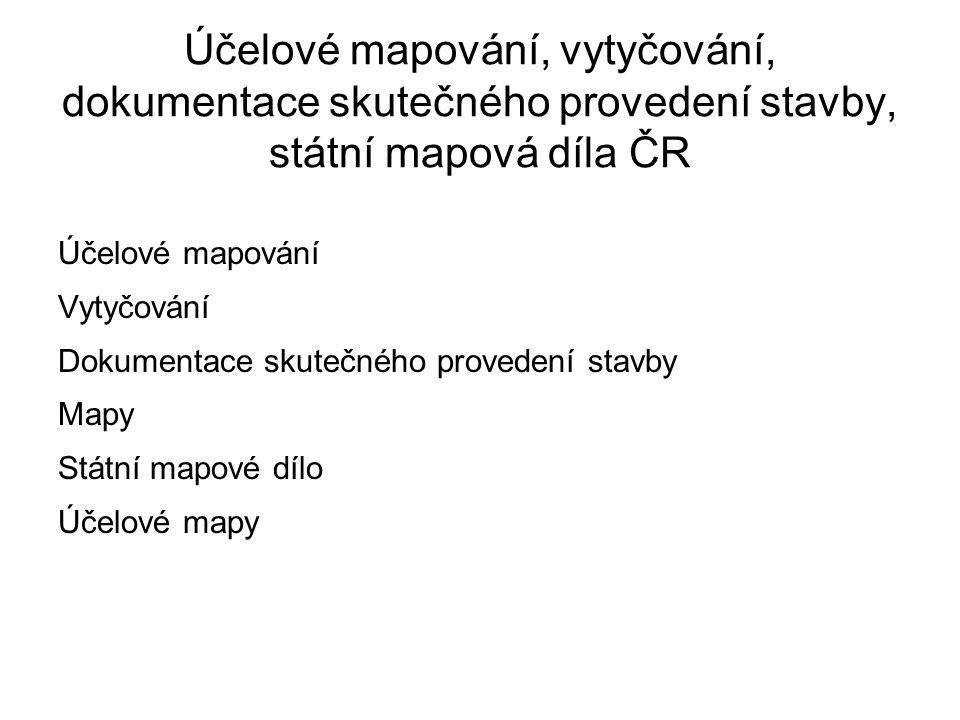 Účelové mapování, vytyčování, dokumentace skutečného provedení stavby, státní mapová díla ČR