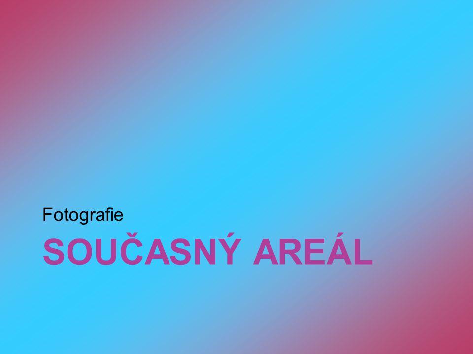 Fotografie SOUČASNÝ AREÁL