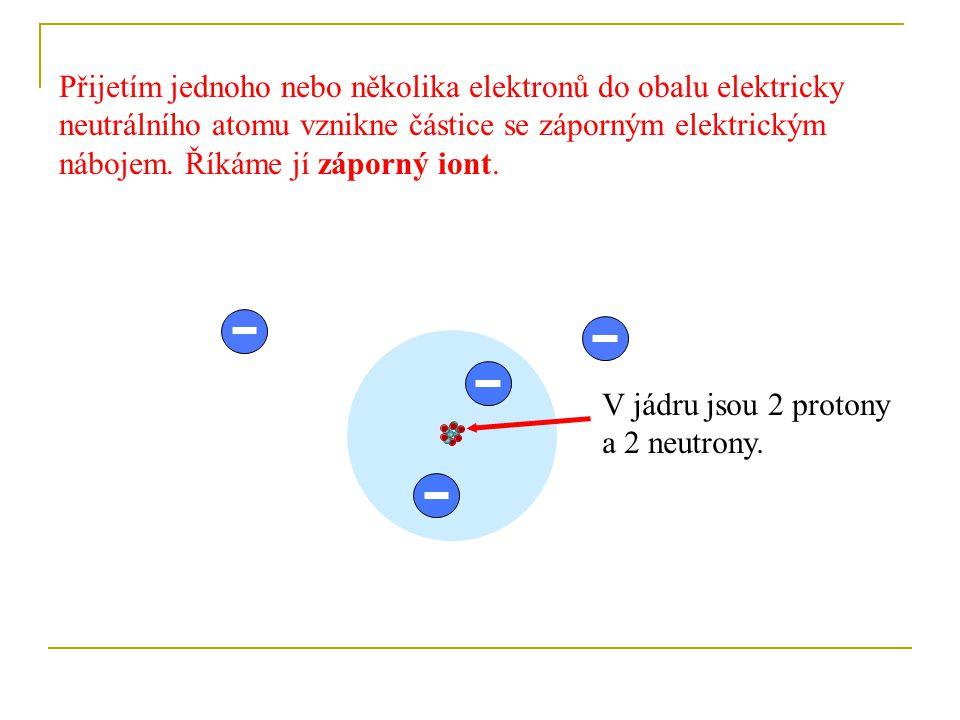 Přijetím jednoho nebo několika elektronů do obalu elektricky