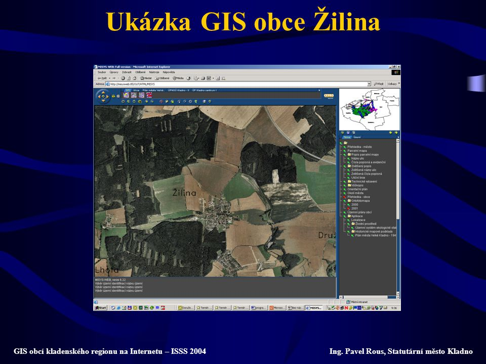 Ukázka GIS obce Žilina GIS obcí kladenského regionu na Internetu – ISSS 2004 Ing.