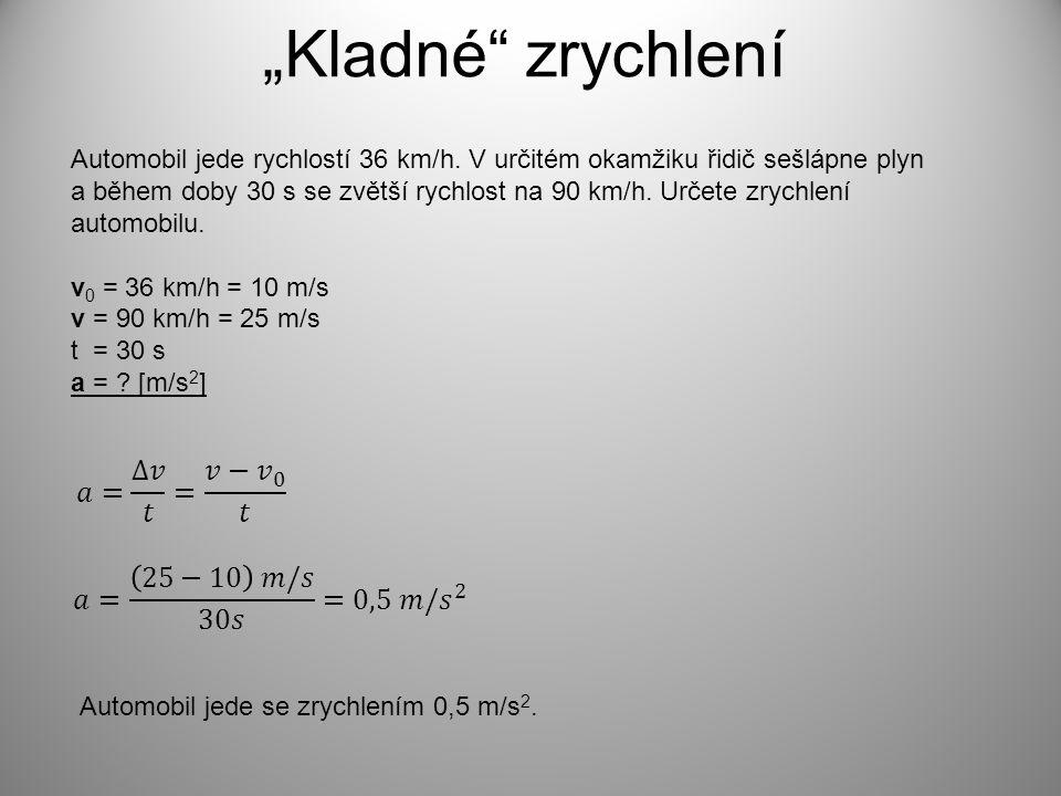 """""""Kladné zrychlení 𝑎= ∆𝑣 𝑡 = 𝑣− 𝑣 0 𝑡 𝑎= 25−10 𝑚/𝑠 30𝑠 =0,5 𝑚/ 𝑠 2"""