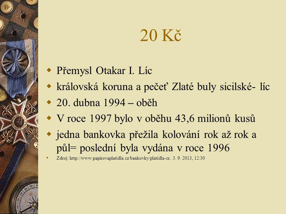20 Kč Přemysl Otakar I. Líc. královská koruna a pečeť Zlaté buly sicilské- líc. 20. dubna 1994 – oběh.