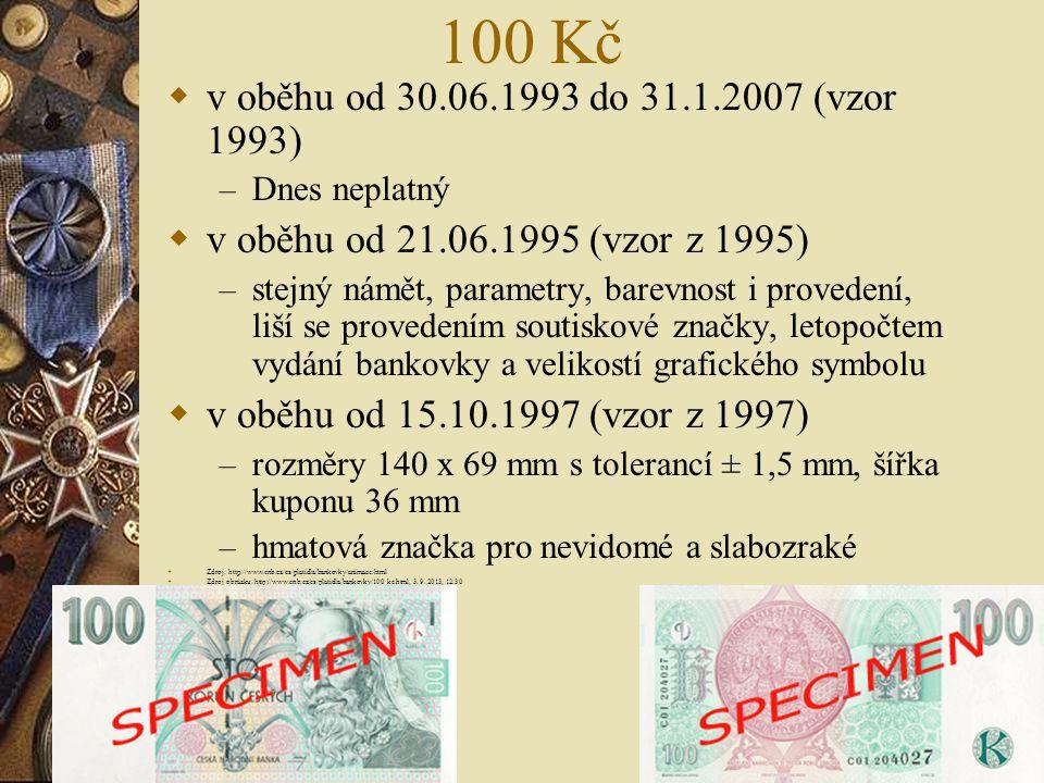 100 Kč v oběhu od 30.06.1993 do 31.1.2007 (vzor 1993) Dnes neplatný. v oběhu od 21.06.1995 (vzor z 1995)
