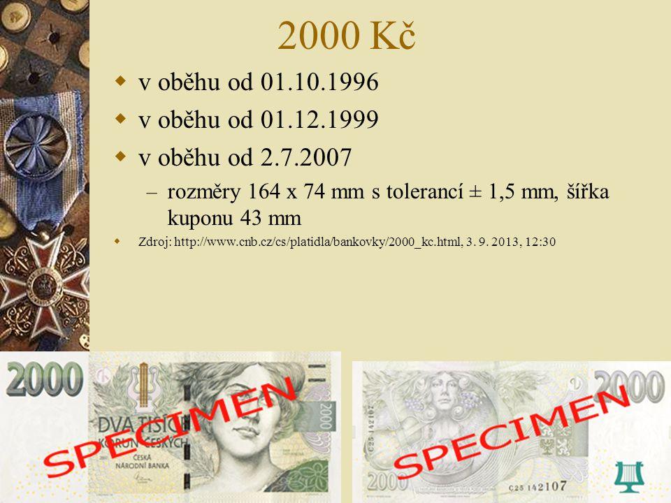 2000 Kč v oběhu od 01.10.1996. v oběhu od 01.12.1999. v oběhu od 2.7.2007. rozměry 164 x 74 mm s tolerancí ± 1,5 mm, šířka kuponu 43 mm.