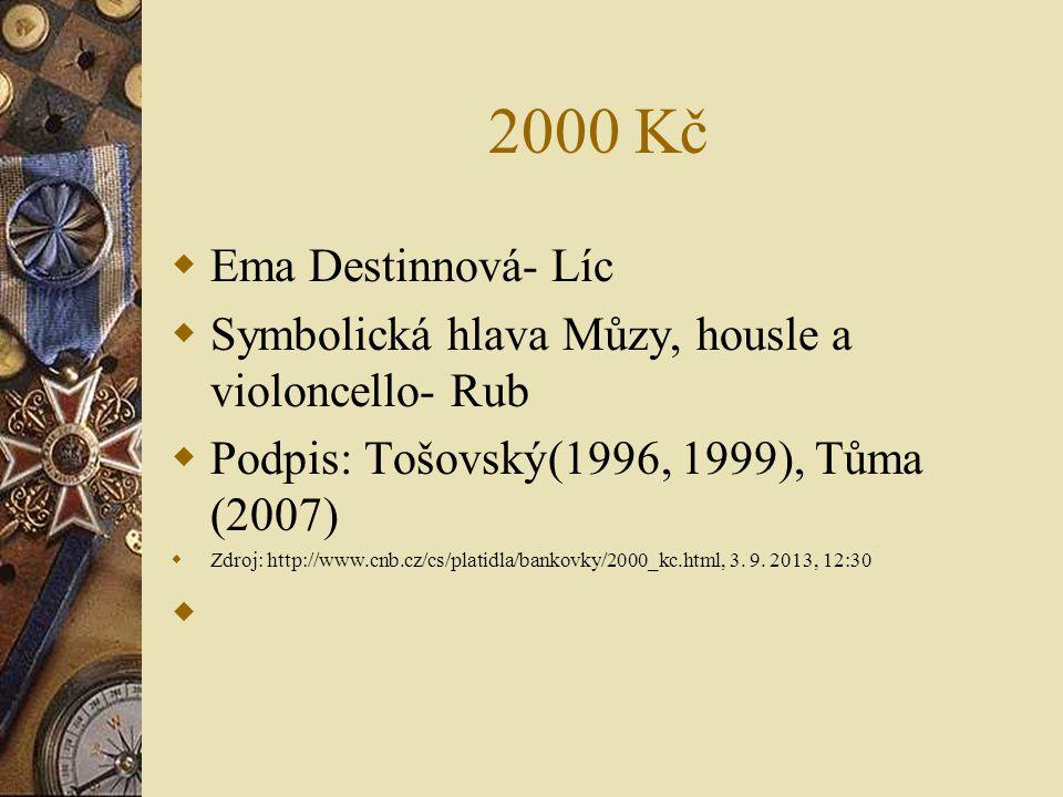 2000 Kč Ema Destinnová- Líc. Symbolická hlava Můzy, housle a violoncello- Rub. Podpis: Tošovský(1996, 1999), Tůma (2007)