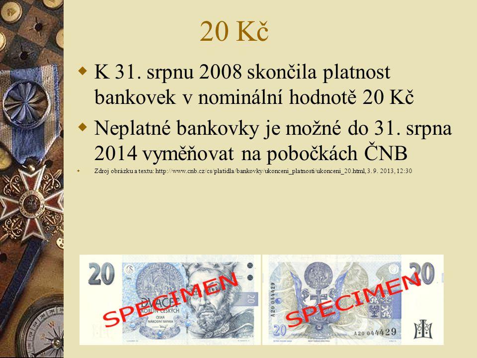 20 Kč K 31. srpnu 2008 skončila platnost bankovek v nominální hodnotě 20 Kč. Neplatné bankovky je možné do 31. srpna 2014 vyměňovat na pobočkách ČNB.