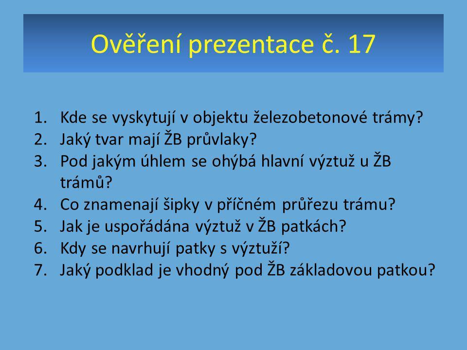 Ověření prezentace č. 17 Kde se vyskytují v objektu železobetonové trámy Jaký tvar mají ŽB průvlaky