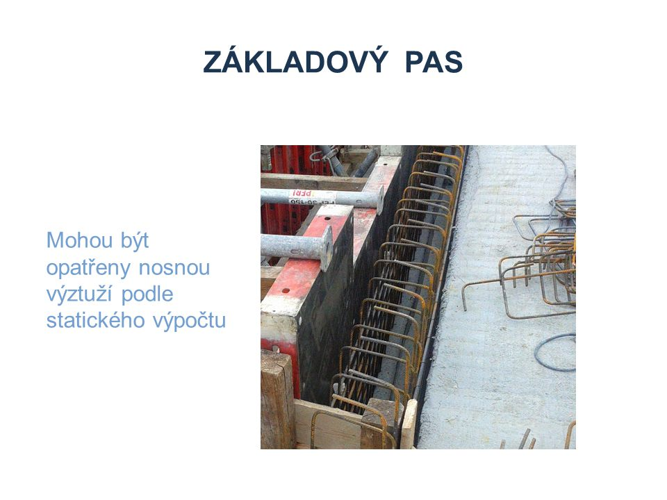 Zdroje Základový pas. Mohou být opatřeny nosnou výztuží podle statického výpočtu.