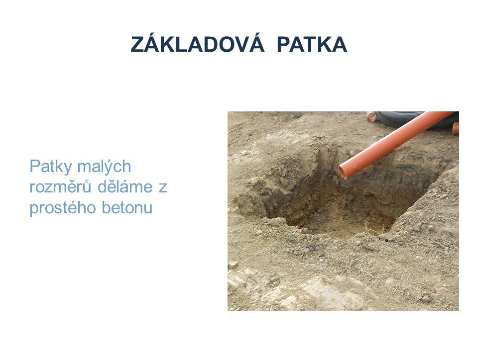 Základová patka Patky malých rozměrů děláme z prostého betonu Zdroje