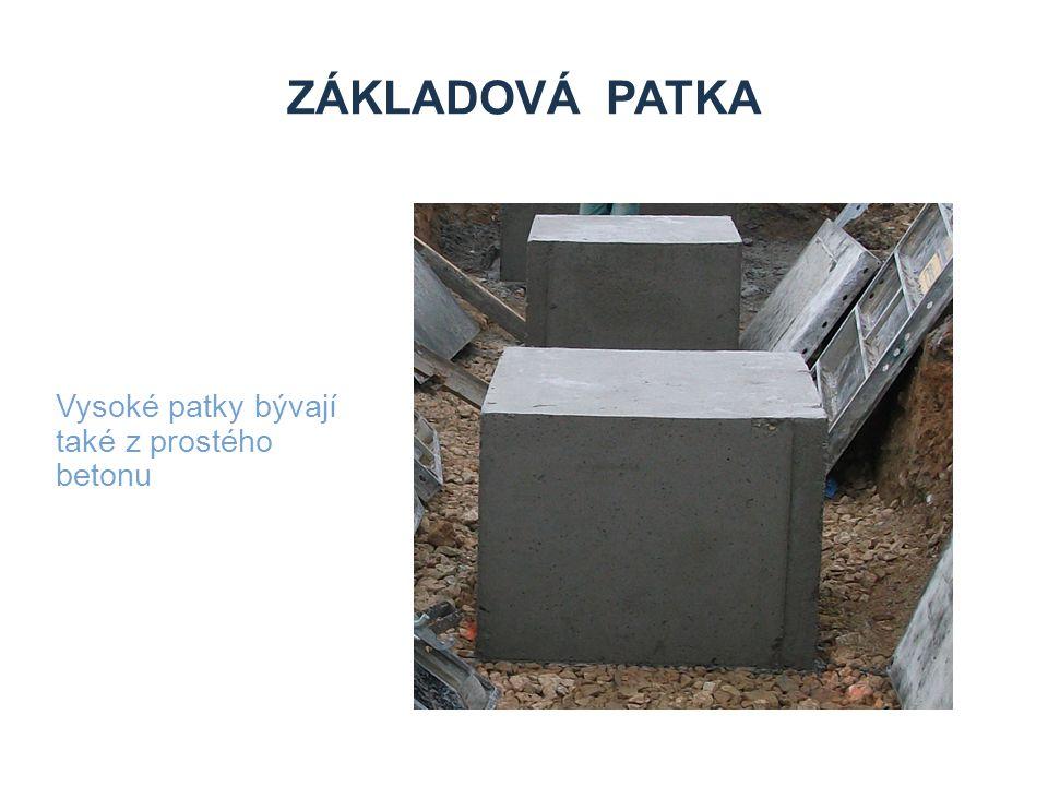 Základová patka Vysoké patky bývají také z prostého betonu Zdroje