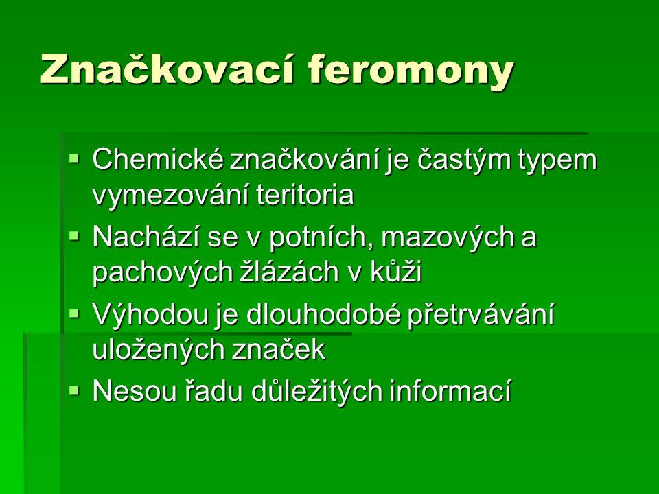 Značkovací feromony Chemické značkování je častým typem vymezování teritoria. Nachází se v potních, mazových a pachových žlázách v kůži.