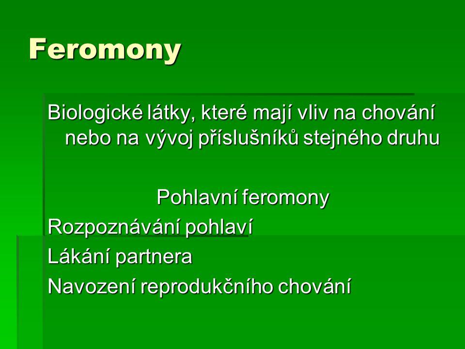 Feromony Biologické látky, které mají vliv na chování nebo na vývoj příslušníků stejného druhu. Pohlavní feromony.